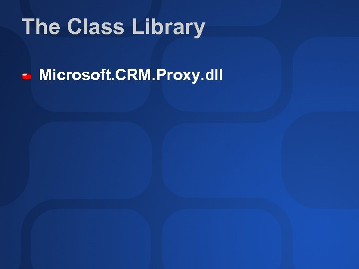 The Class Library Microsoft. CRM. Proxy. dll