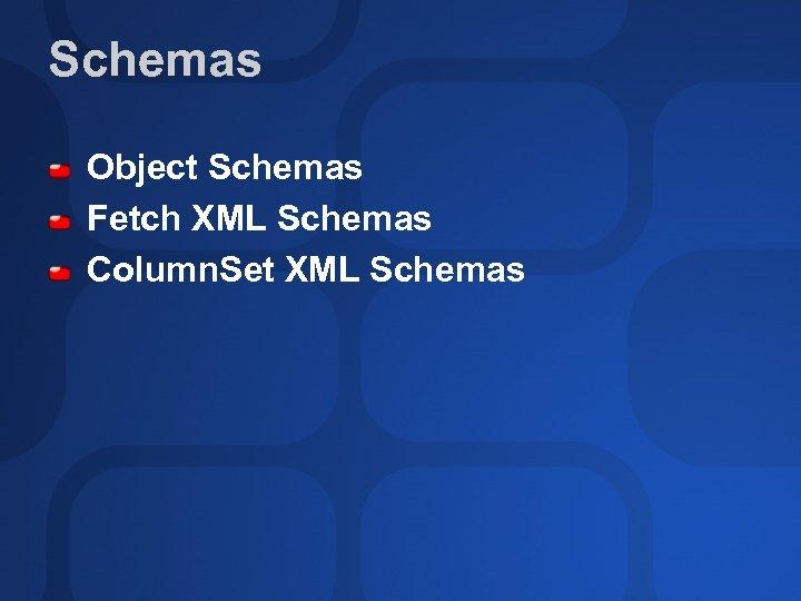 Schemas Object Schemas Fetch XML Schemas Column. Set XML Schemas