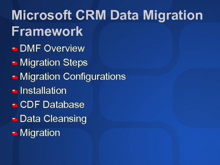 Microsoft CRM Data Migration Framework DMF Overview Migration Steps Migration Configurations Installation CDF Database