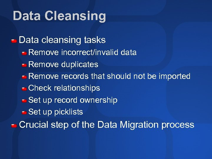 Data Cleansing Data cleansing tasks Remove incorrect/invalid data Remove duplicates Remove records that should