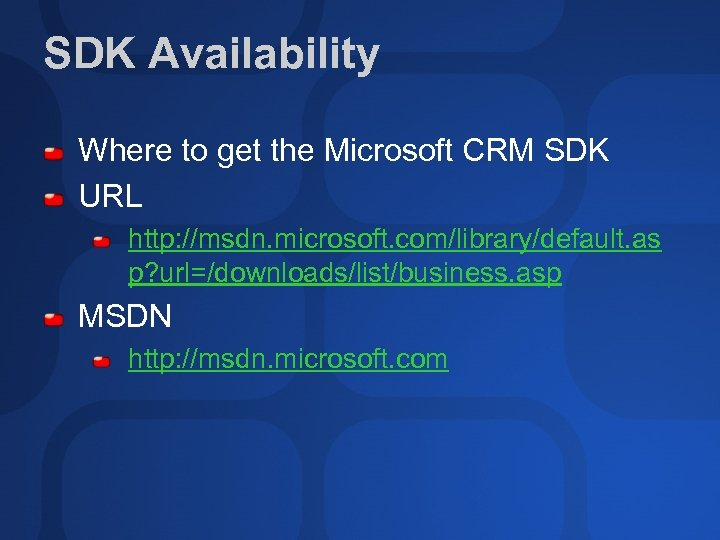 SDK Availability Where to get the Microsoft CRM SDK URL http: //msdn. microsoft. com/library/default.