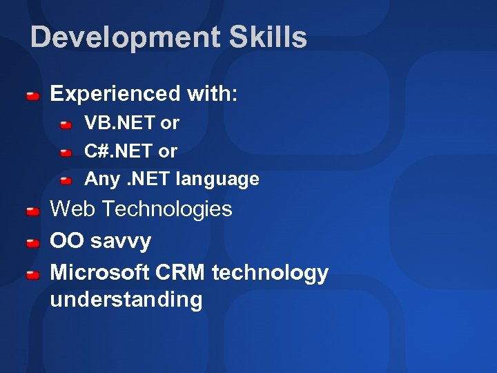 Development Skills Experienced with: VB. NET or C#. NET or Any. NET language Web