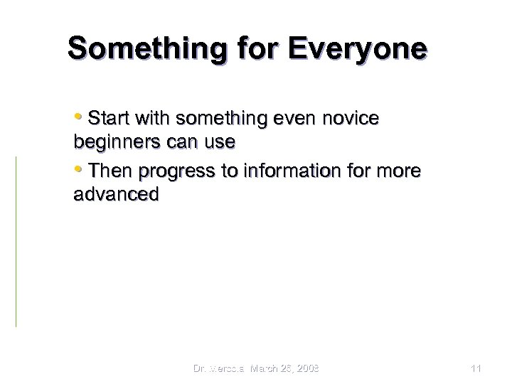 Something for Everyone • Start with something even novice beginners can use • Then