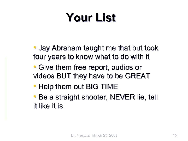 Your List • Jay Abraham taught me that but took four years to know