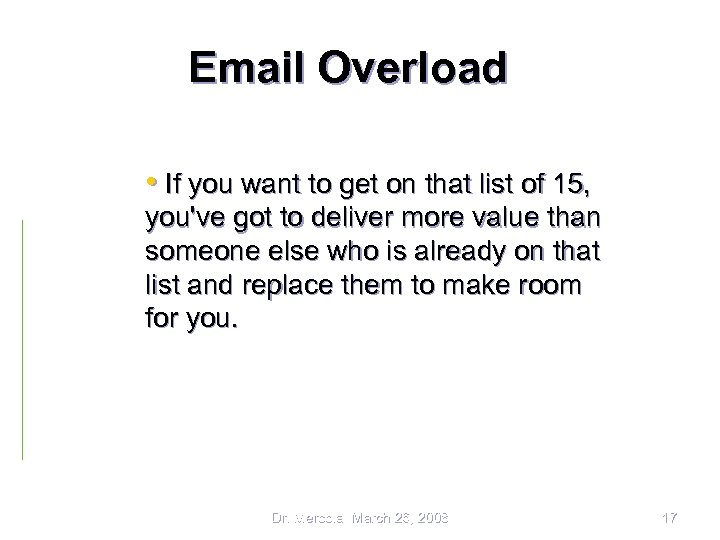 Email Overload • If you want to get on that list of 15, you've