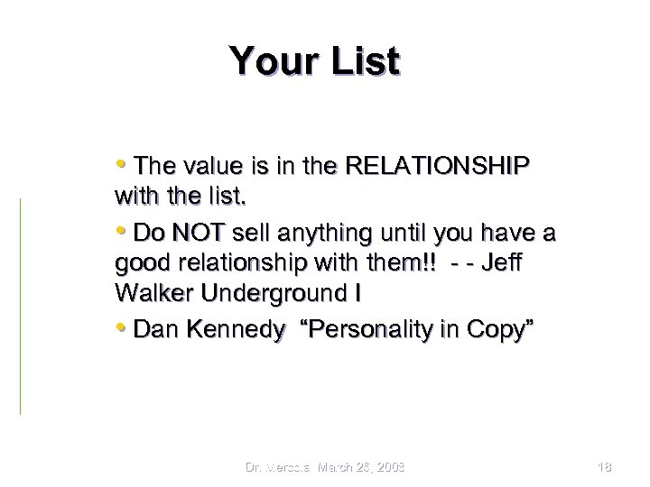 Your List • The value is in the RELATIONSHIP with the list. • Do