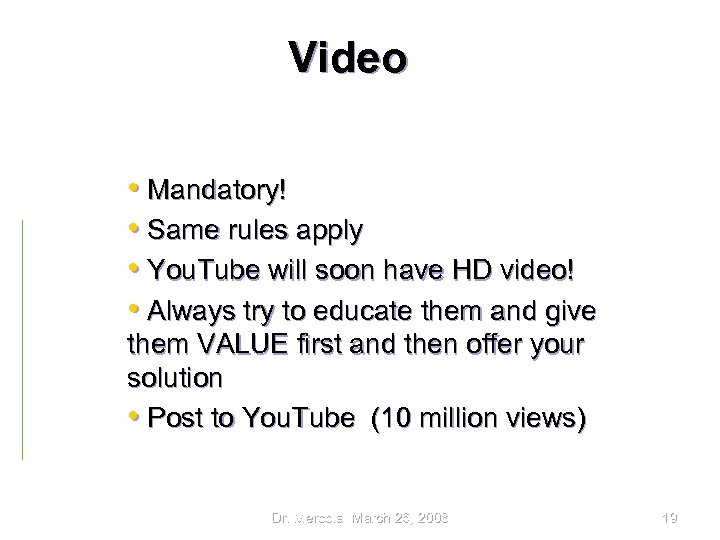 Video • Mandatory! • Same rules apply • You. Tube will soon have HD