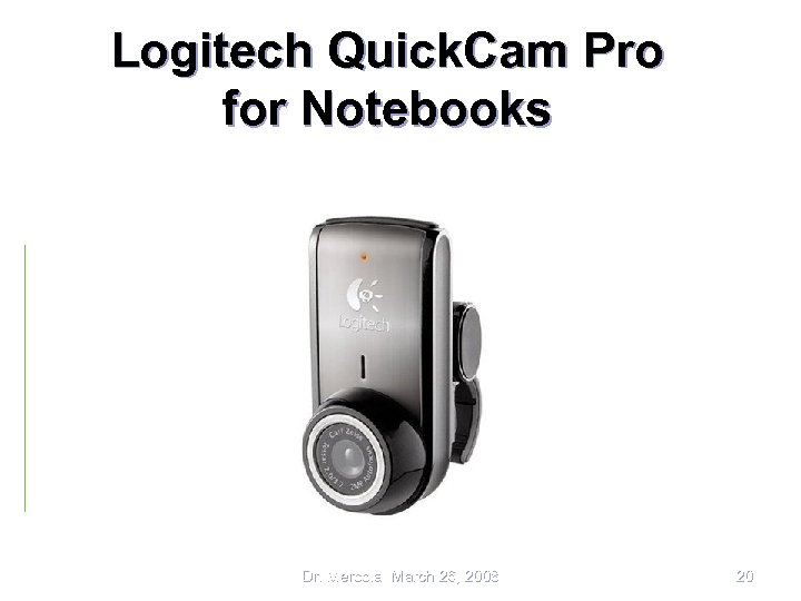 Logitech Quick. Cam Pro for Notebooks Dr. Mercola March 26, 2008 20
