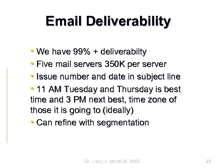 Email Deliverability • We have 99% + deliverabilty • Five mail servers 350 K