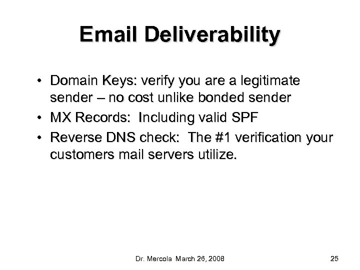 Email Deliverability • Domain Keys: verify you are a legitimate sender – no cost