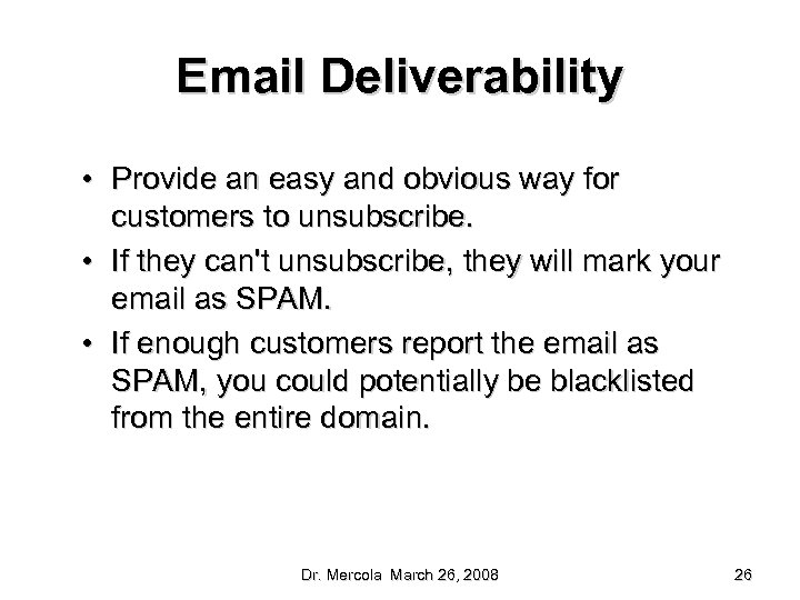 Email Deliverability • Provide an easy and obvious way for customers to unsubscribe. •