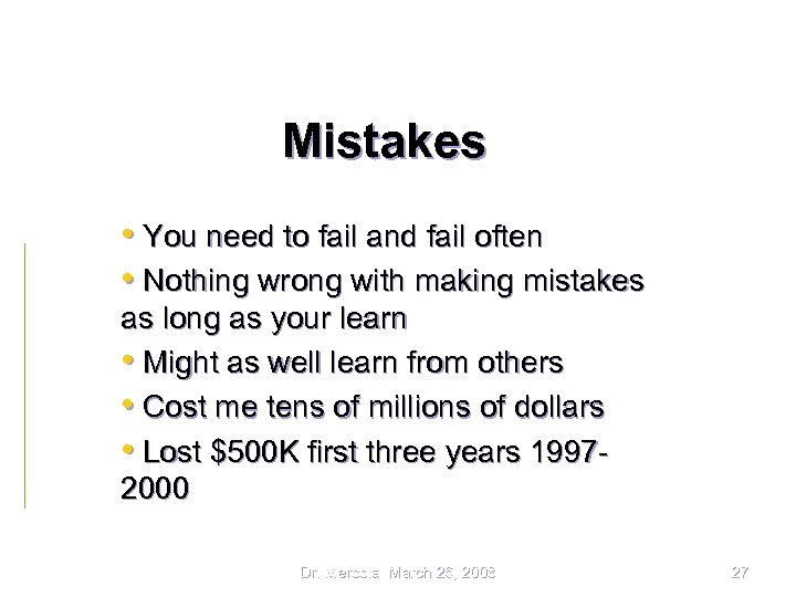 Mistakes • You need to fail and fail often • Nothing wrong with making
