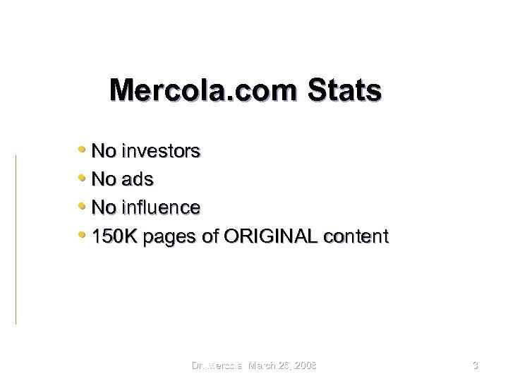Mercola. com Stats • No investors • No ads • No influence • 150