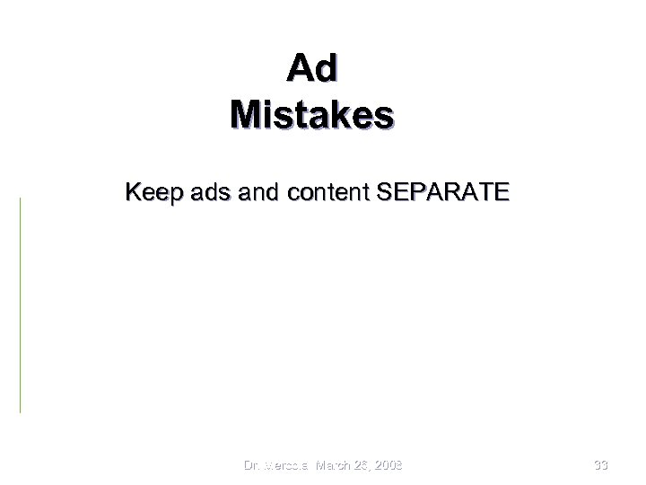 Ad Mistakes Keep ads and content SEPARATE Dr. Mercola March 26, 2008 33
