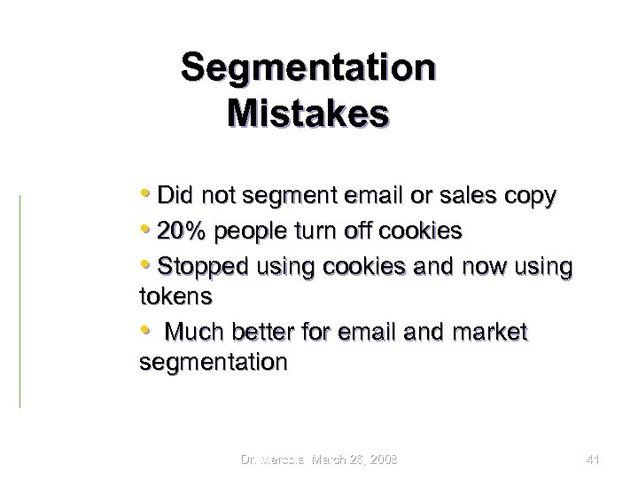 Segmentation Mistakes • Did not segment email or sales copy • 20% people turn