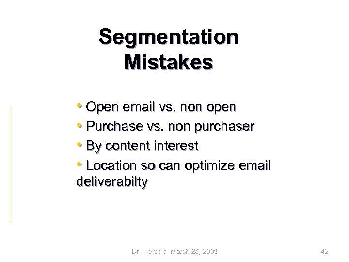 Segmentation Mistakes • Open email vs. non open • Purchase vs. non purchaser •