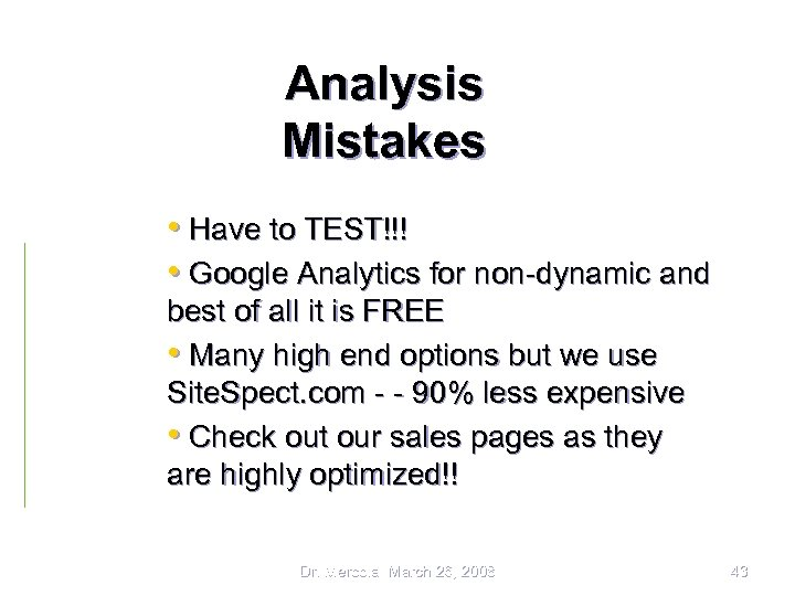 Analysis Mistakes • Have to TEST!!! • Google Analytics for non-dynamic and best of