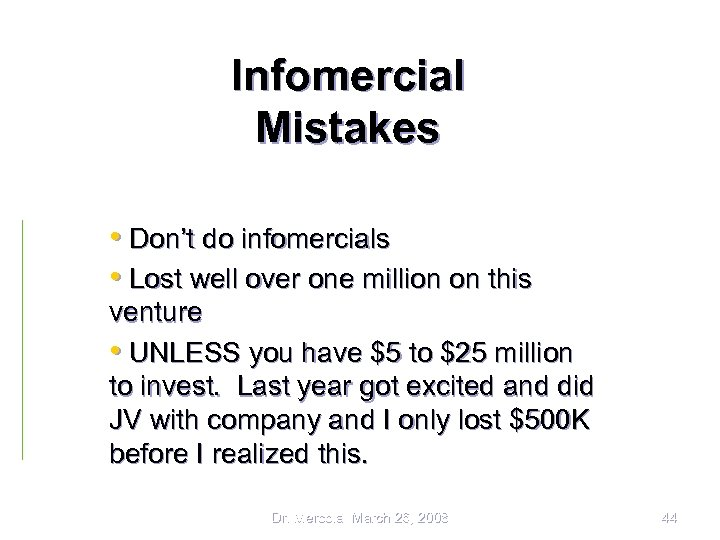 Infomercial Mistakes • Don't do infomercials • Lost well over one million on this