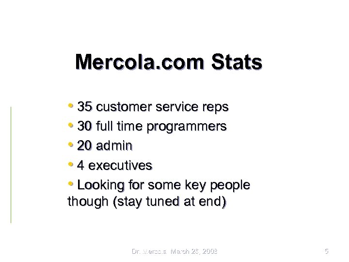 Mercola. com Stats • 35 customer service reps • 30 full time programmers •