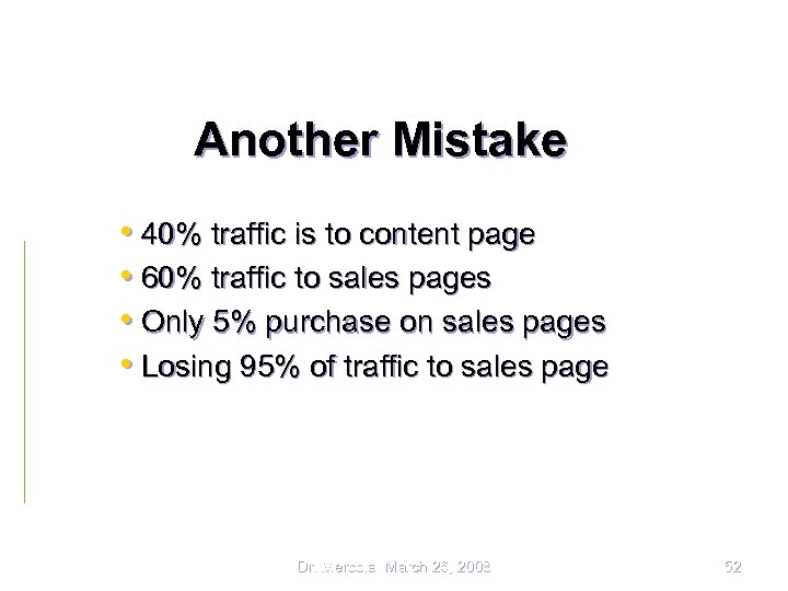 Another Mistake • 40% traffic is to content page • 60% traffic to sales