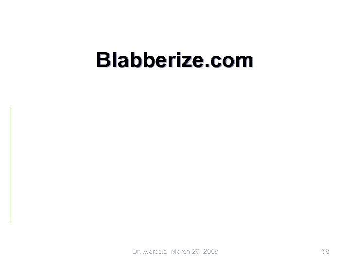 Blabberize. com Dr. Mercola March 26, 2008 58