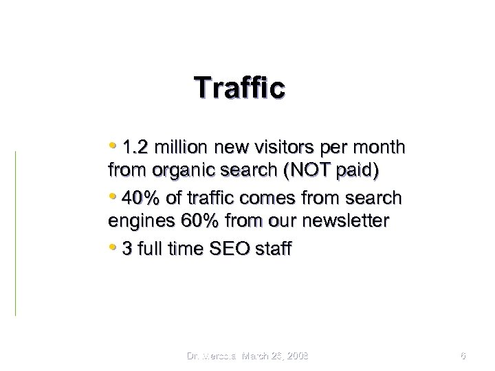 Traffic • 1. 2 million new visitors per month from organic search (NOT paid)