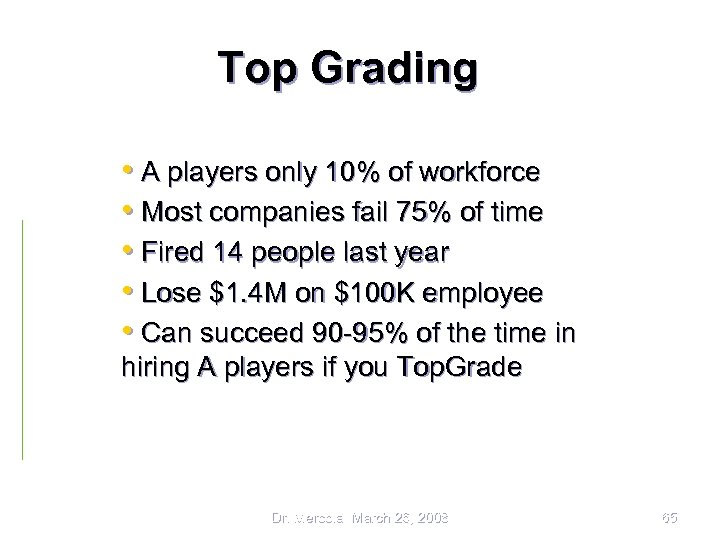Top Grading • A players only 10% of workforce • Most companies fail 75%