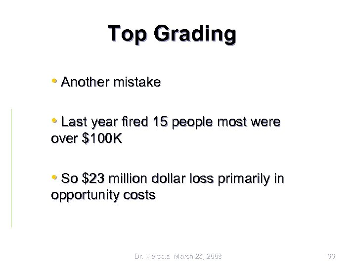 Top Grading • Another mistake • Last year fired 15 people most were over