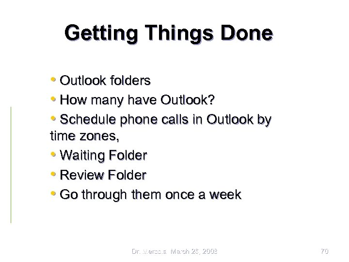 Getting Things Done • Outlook folders • How many have Outlook? • Schedule phone
