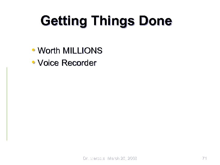 Getting Things Done • Worth MILLIONS • Voice Recorder Dr. Mercola March 26, 2008
