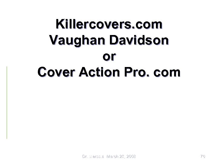 Killercovers. com Vaughan Davidson or Cover Action Pro. com Dr. Mercola March 26, 2008