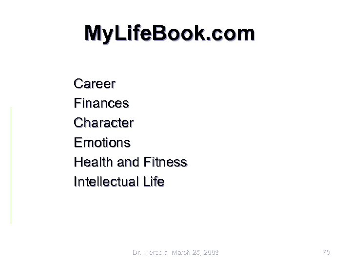My. Life. Book. com Career Finances Character Emotions Health and Fitness Intellectual Life Dr.