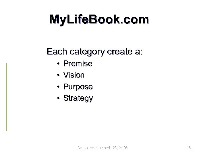My. Life. Book. com Each category create a: • • Premise Vision Purpose Strategy