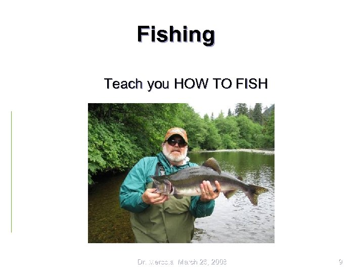 Fishing Teach you HOW TO FISH Dr. Mercola March 26, 2008 9