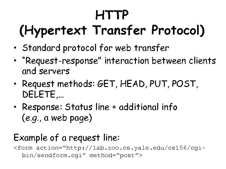 """HTTP (Hypertext Transfer Protocol) • Standard protocol for web transfer • """"Request-response"""" interaction between"""