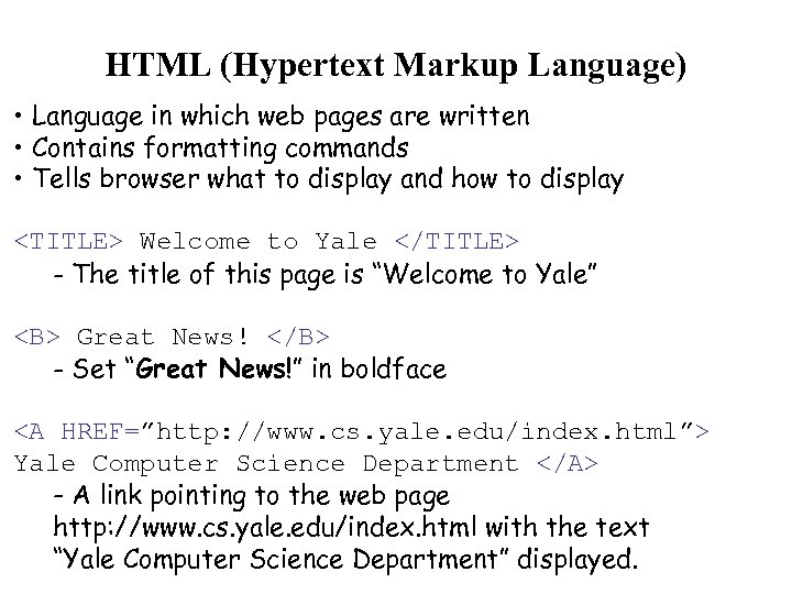 HTML (Hypertext Markup Language) • Language in which web pages are written • Contains