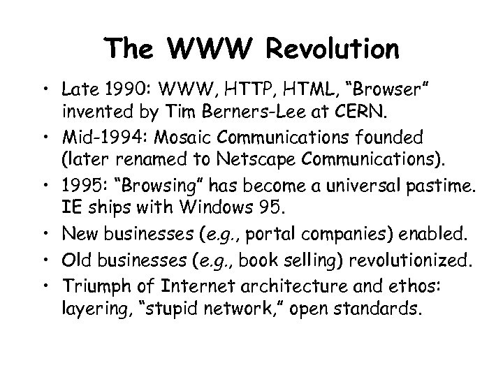 """The WWW Revolution • Late 1990: WWW, HTTP, HTML, """"Browser"""" invented by Tim Berners-Lee"""