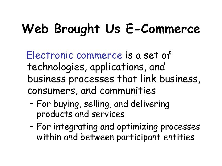 Web Brought Us E-Commerce Electronic commerce is a set of technologies, applications, and business