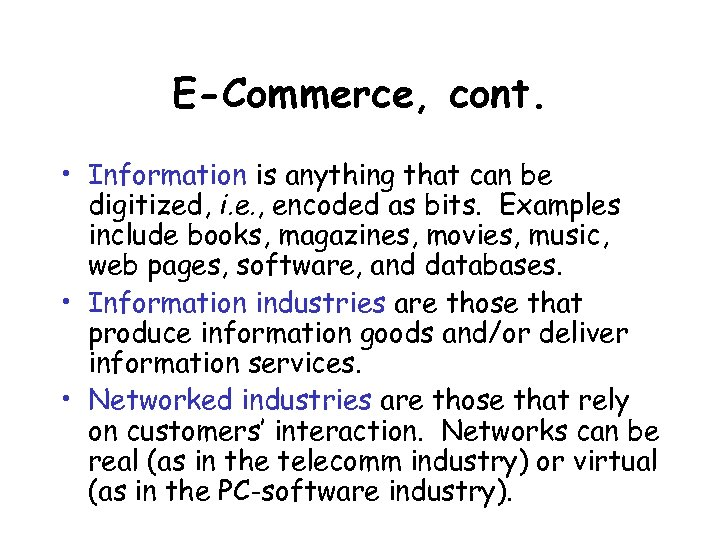 E-Commerce, cont. • Information is anything that can be digitized, i. e. , encoded