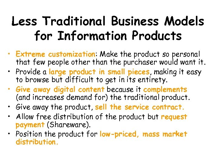 Less Traditional Business Models for Information Products • Extreme customization: Make the product so