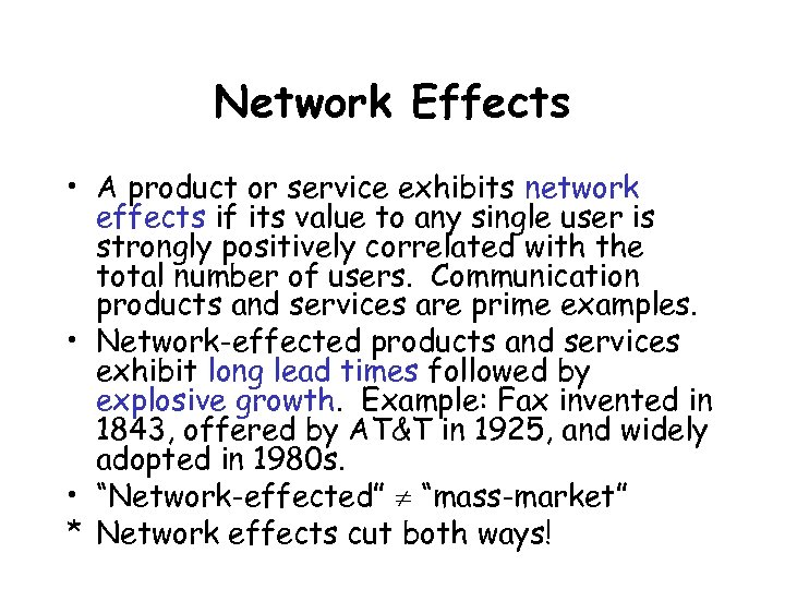 Network Effects • A product or service exhibits network effects if its value to