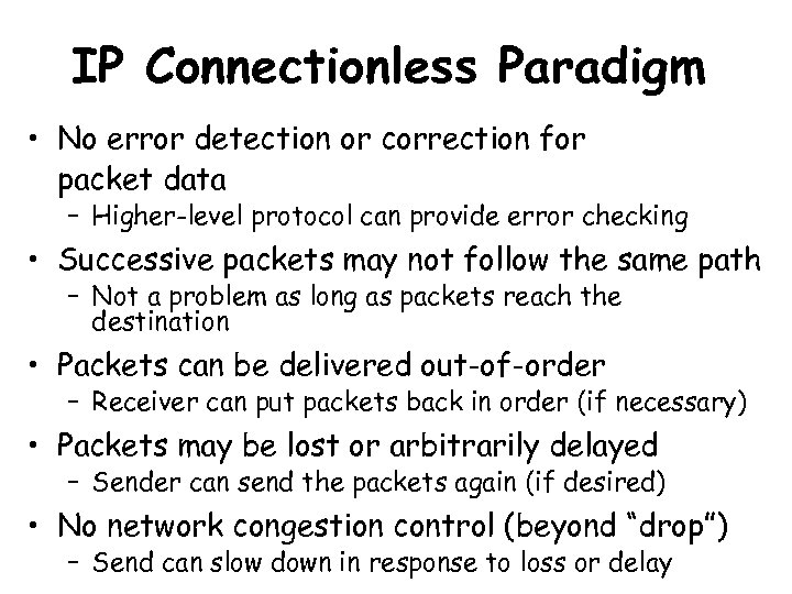 IP Connectionless Paradigm • No error detection or correction for packet data – Higher-level