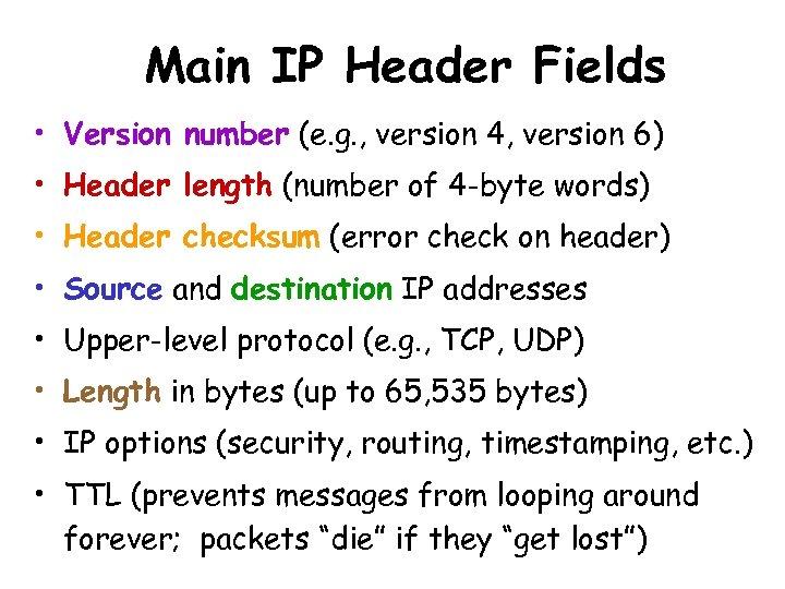 Main IP Header Fields • Version number (e. g. , version 4, version 6)