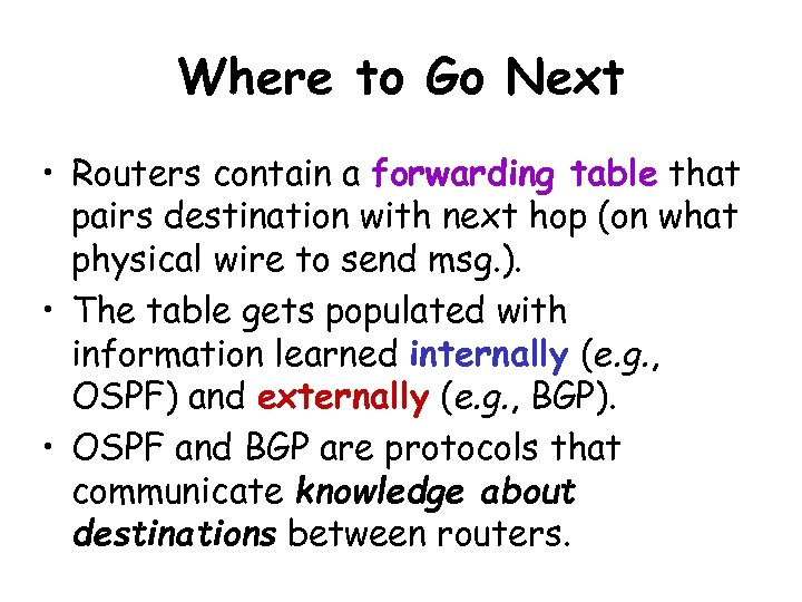 Where to Go Next • Routers contain a forwarding table that pairs destination with