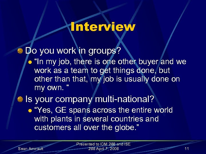 """Interview Do you work in groups? l """"In my job, there is one other"""