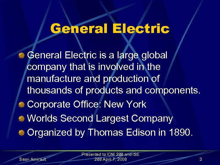 General Electric is a large global company that is involved in the manufacture and