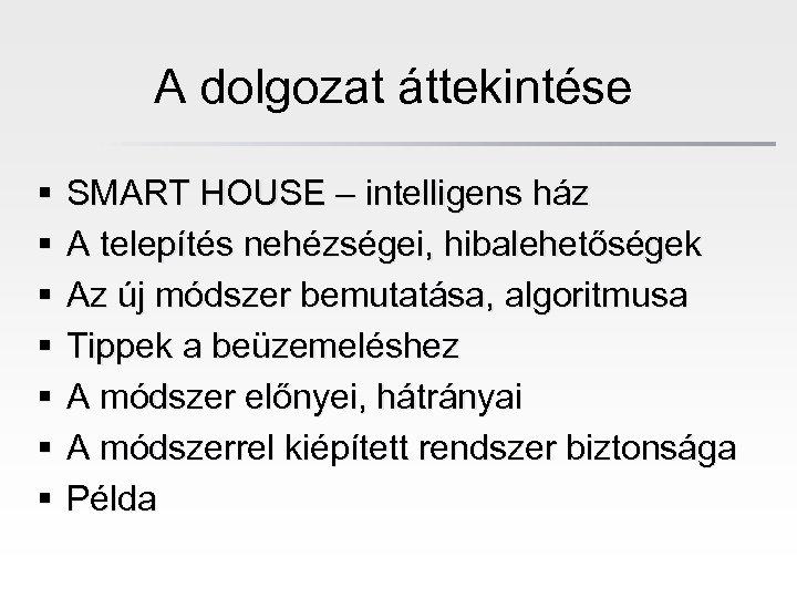 A dolgozat áttekintése § § § § SMART HOUSE – intelligens ház A telepítés