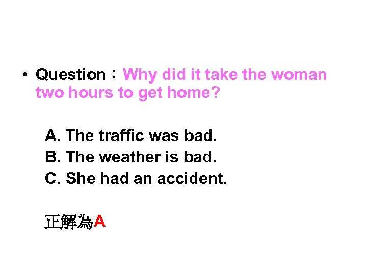 • Question:Why did it take the woman two hours to get home?
