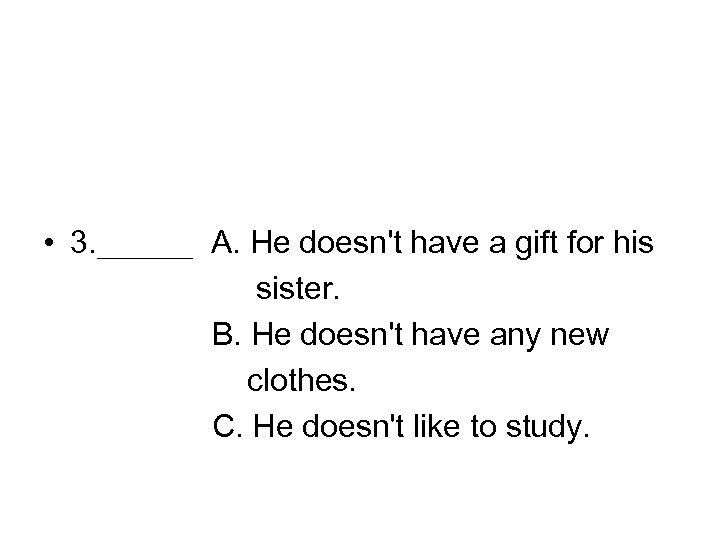 • 3. ___ A. He doesn't have a gift for his sister. B.