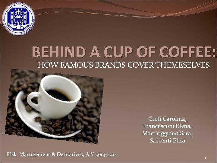 BEHIND A CUP OF COFFEE: HOW FAMOUS BRANDS COVER THEMESELVES Creti Carolina, Francesconi Elena,